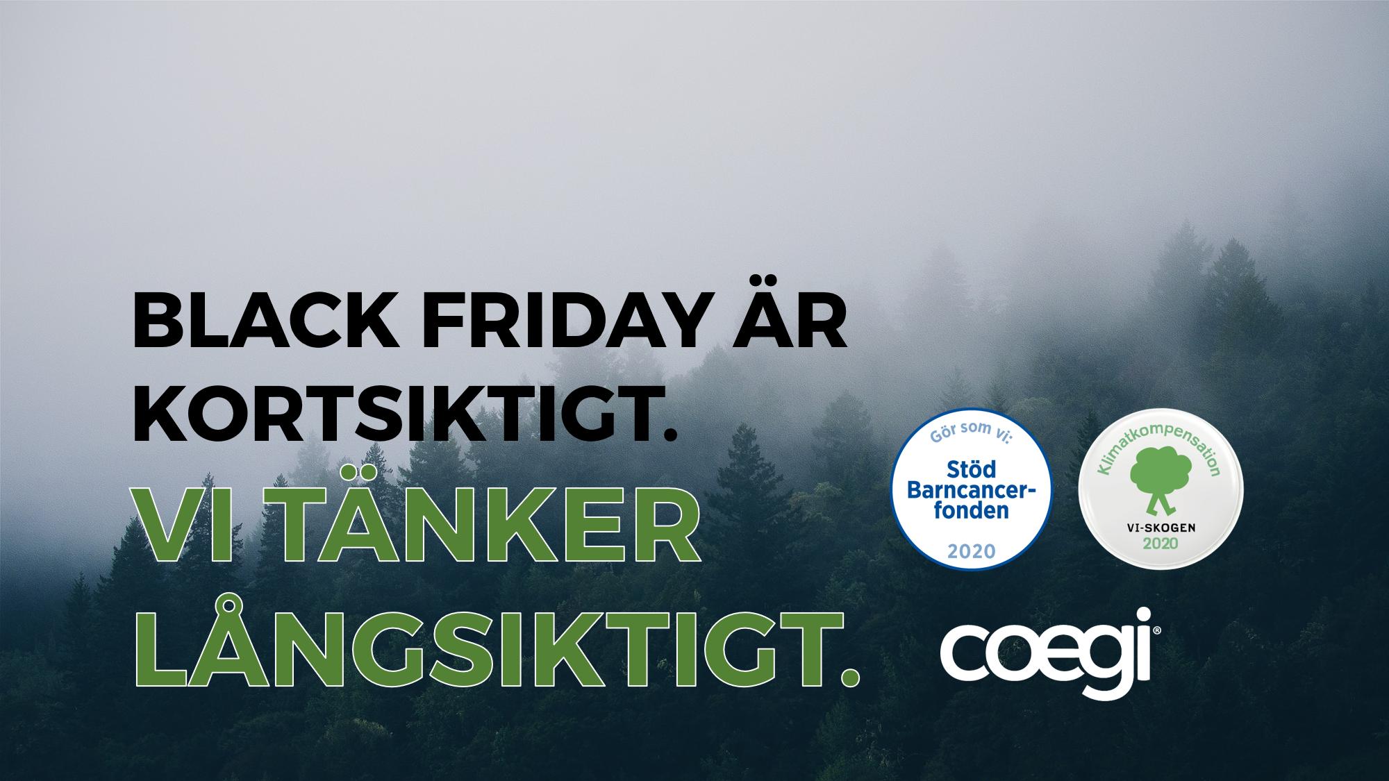 Under Black Friday och tom den 22 december skänker Coegi pengar till Barncancerfonden och donerar träd via Vi-skogen. Vi tänker långsiktigt.
